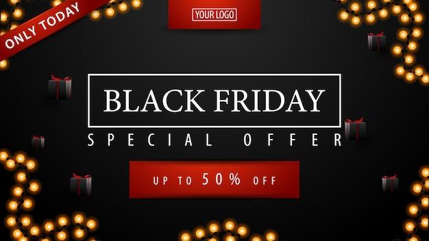Seulement aujourd'hui, offre spéciale, vente black friday, jusqu'à 50% de réduction, bannière noire avec place pour votre logo, cadeaux noirs et cadre de guirlande