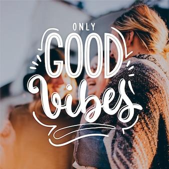 Seules les bonnes vibrations lettrage positif
