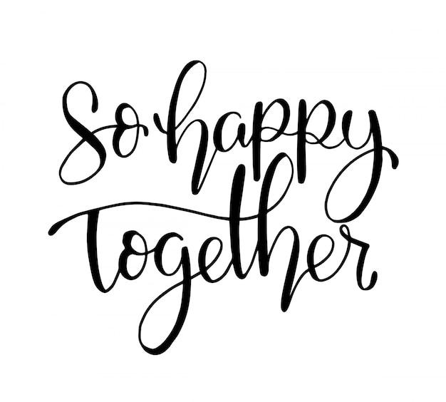 Si heureux ensemble - lettrage à la main, citations de motivation