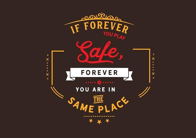 Si pour toujours vous jouez la sécurité, pour toujours vous êtes au même endroit