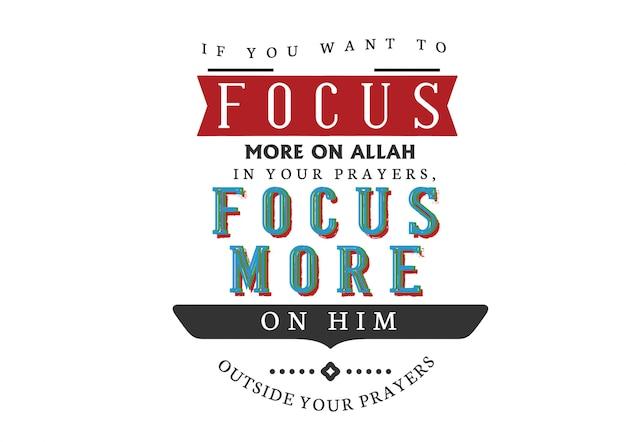 Si vous voulez vous concentrer davantage sur allah dans vos prières