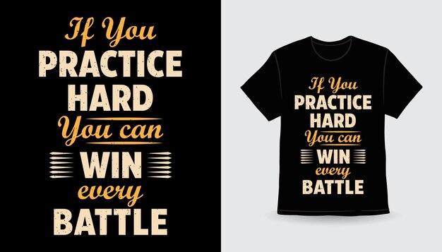 Si vous vous entraînez dur, vous pouvez gagner chaque conception de t-shirt de typographie de bataille