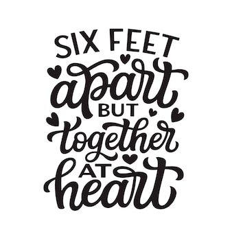 Six pieds de distance mais ensemble au cœur, lettrage