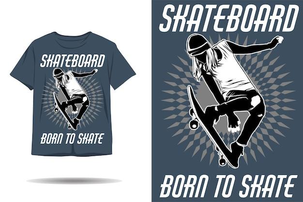 Skateboard né pour skater la conception de tshirt silhouette