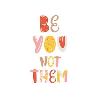 Slogan inspirant que vous ne soyez pas les lettrages vectoriels colorés. philosophie de style de vie d'inscription de motivation isolée sur fond blanc. concept de citation positive et de réussite motivante.