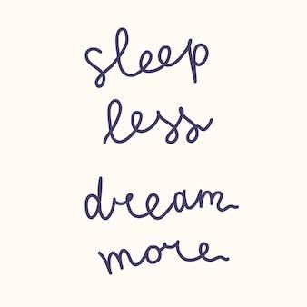 Slogan de motivation - dormir moins rêver plus - illustration dessinée à la main dans un style bande dessinée