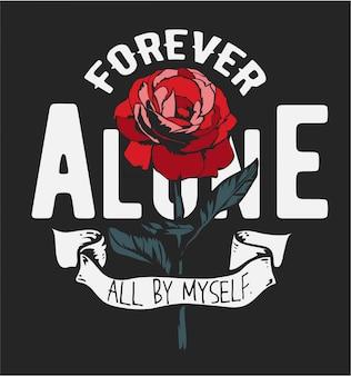 Slogan pour toujours seul et graphique de fleur rose rouge