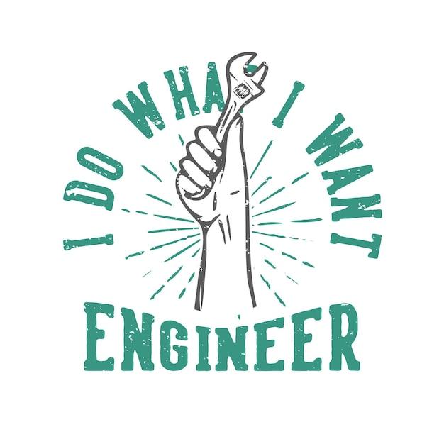 Slogan typographie je fais ce que je veux ingénieur avec une clé à main vintage