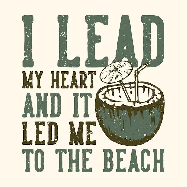 Slogan typographie je mène mon cœur et il m'a conduit à la plage avec du jus de noix de coco vintage