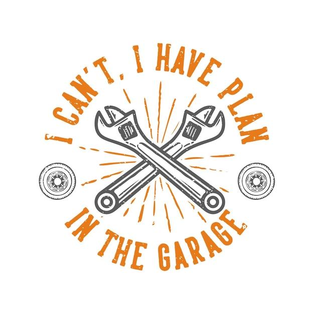 Slogan typographie je ne peux pas avoir un plan dans le garage avec clé vintage