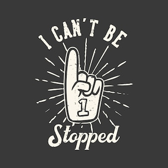 Slogan typographie je ne peux pas être arrêté avec des gants d'acclamation numéro un vintage