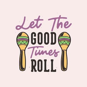 Slogan vintage laissez les bons moments rouler