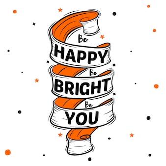 Sois heureux, sois brillant, sois toi-même