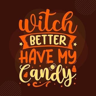 La sorcière ferait mieux d'avoir mon modèle de devis de conception de vecteur premium de typographie de bonbons