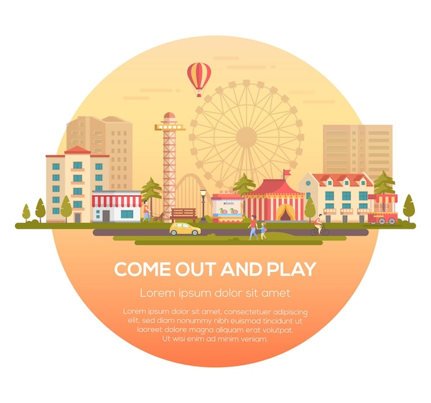 Sortez et jouez - illustration vectorielle moderne dans un cadre rond avec place pour le texte sur fond urbain. paysage urbain avec attractions, pavillon de cirque, maisons, gens, silhouette de grande roue