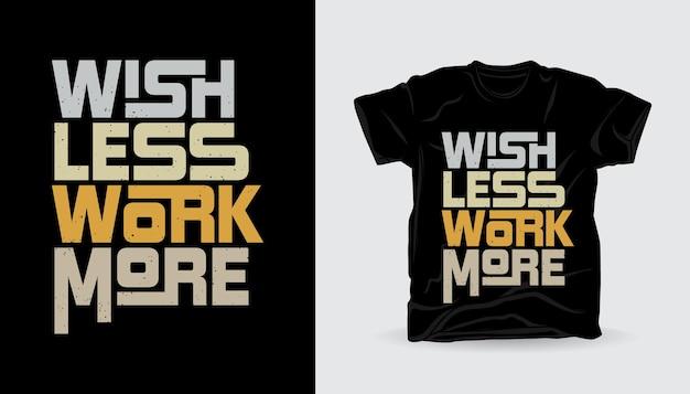 Souhaitez moins de travail plus de conception d'impression de t-shirt de slogan de typographie