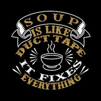La soupe est comme du ruban adhésif, elle répare tout