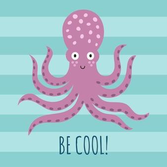 Soyez cool carte de voeux, affiche, impression pour t-shirt avec une pieuvre mignonne.