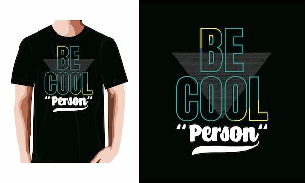 Soyez cool la conception de la personne pour le vecteur premium de t-shirt
