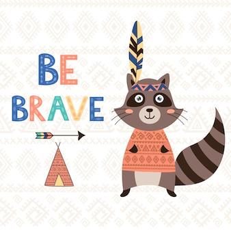 Soyez courageux carte de motivation tribale avec un raton laveur mignon