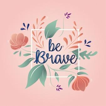 Soyez courageux, lettrage