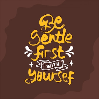 Soyez doux d'abord avec vous-même citation de lettrage