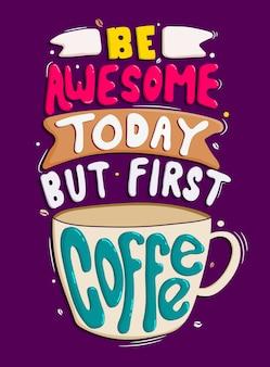 Soyez génial aujourd'hui mais premier café