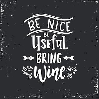 Soyez gentil, soyez utile, apportez du vin affiche de typographie dessinée à la main. expression manuscrite conceptuelle, conception calligraphique manuscrite.