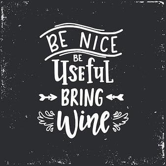 Soyez gentil, soyez utile, apportez du vin affiche de typographie dessinée à la main. expression manuscrite conceptuelle maison et famille, conception calligraphique en lettres à la main. caractères.