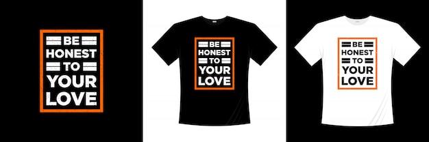 Soyez honnête avec votre conception de t-shirt de typographie d'amour