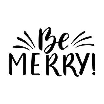 Soyez joyeux citation, texte vectoriel pour la conception de cartes de vœux, de superpositions de photos, d'impressions, d'affiches. lettrage dessiné à la main.