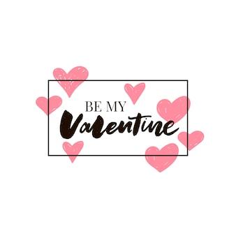 Soyez ma carte de conception de lettrage calligraphique valentine