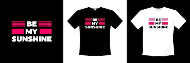 Soyez ma typographie de soleil. amour, t-shirt romantique.