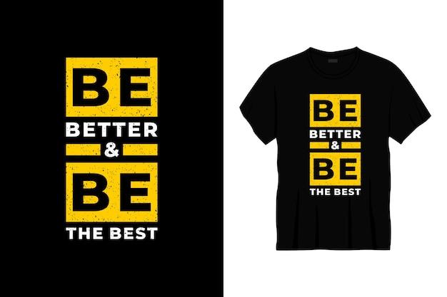 Soyez meilleur et soyez le meilleur design de t-shirt de typographie.