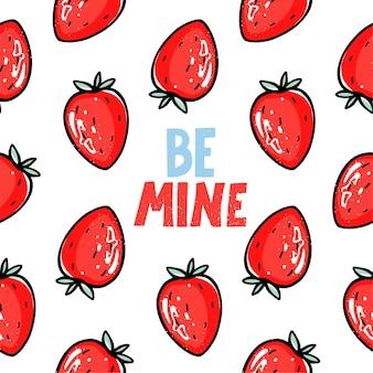 Soyez le mien dessin animé lettrage citation de vecteur. modèle sans couture de vecteur fraise rouge.