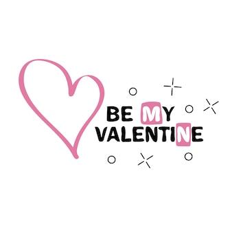 Soyez mon lettrage créatif dessinés à la main valentine isolé sur fond blanc. concevoir pour les cartes de voeux de vacances et les invitations du jour du mariage et de la saint-valentin heureuse