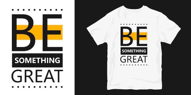 Soyez quelque chose de grand citation de slogan de conception de t-shirt