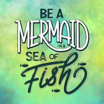 Soyez une sirène dans une mer de poissons. citation d'inspiration dessinée à la main sur l'été. conception pour impression, affiche, invitation, t-shirt. illustration vectorielle.