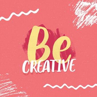 Soyez un slogan d'inspiration créative.