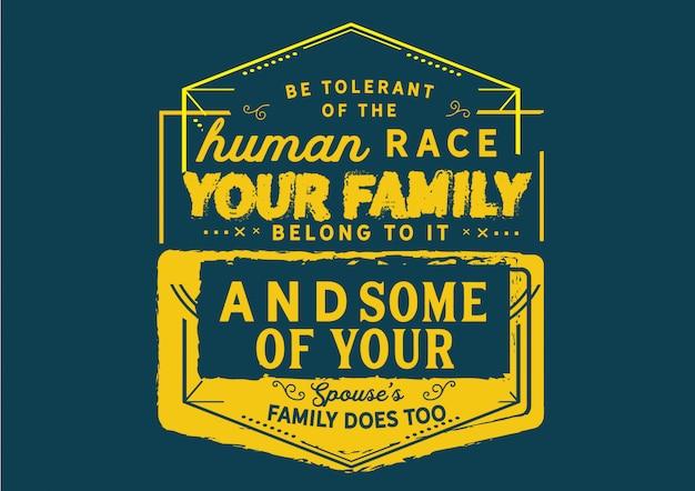Soyez tolérant envers la race humaine.