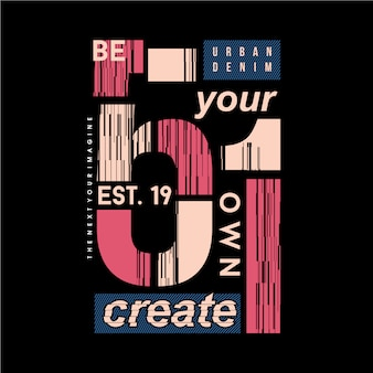 Soyez votre propre créer une illustration de typographie graphique de texte de slogan pour un t-shirt imprimé