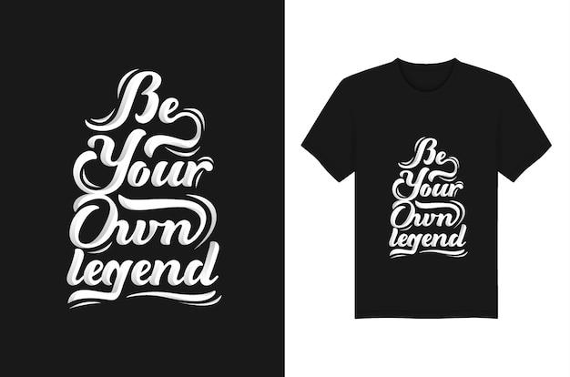 Soyez votre propre légende citations de lettrage typographie pour la conception de t-shirts