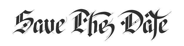 Style allemand gothique dessiné à la main, texte de calligraphie moderne. réserve cette date.