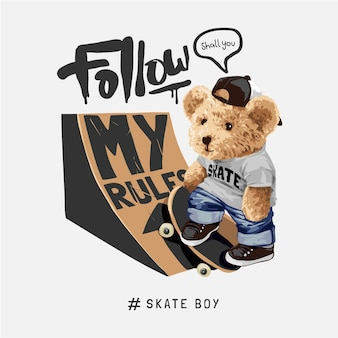 Suivez mon slogan de règles avec une poupée d'ours avec une illustration vectorielle de rampe de skateboard