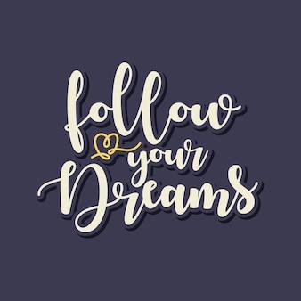 Suivez vos rêves lettrage typographie citation