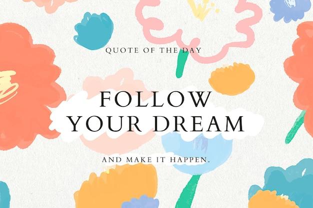Suivez votre fond floral de modèle de citation de rêve