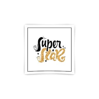 Super star - lettrage d'or