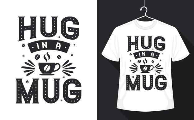 T-shirt citations de café, câlin dans une tasse