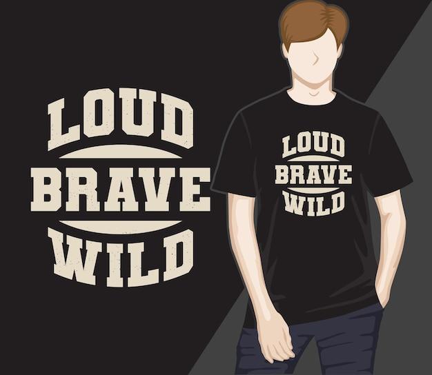 T-shirt de conception de typographie sauvage courageux