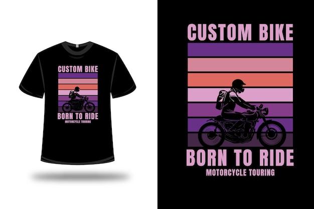 T-shirt custom bike born to ride moto touring couleur rose et violet